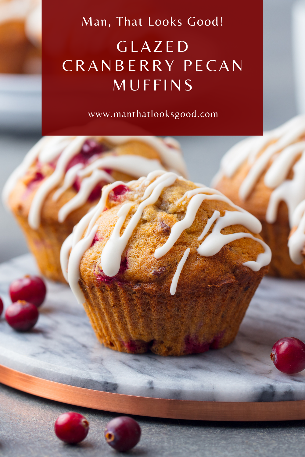 Switch up your breakfast routine with Glazed Cranberry Pecan Muffins made from scratch. They're a great alternative to cereal and good for breakfast on the go. Make ahead and freeze for a quick breakfast. #manthatlooksgood #breakfast #cranberry #cranberrymuffins #baking